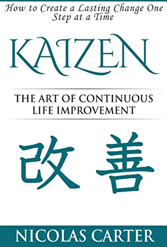 KAIZEN™: The Art of Continuous Life Improvement, How to Create a Lasting Change One Step at a Time Paperback