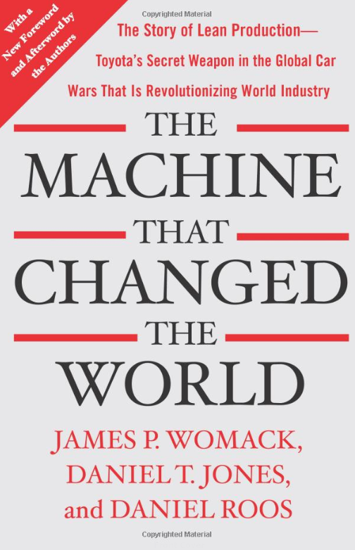 The Machine That Changed the World: The Story of Lean Production-- Toyota's Secret Weapon in the Global Car Wars That Is Now Revolutionising World Industry
